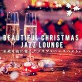 Beautiful Christmas Jazz Lounge ~素敵な夜に聴くクリスマスジャズベスト~