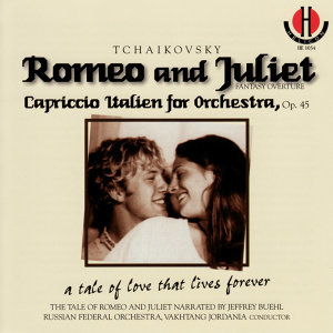 Tchaikovsky: Romeo and Juliet, Fantasy Overture - Capriccio Italen for Orchestra, Op. 45