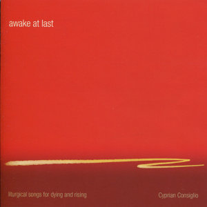 Awake At Last: Liturgical Songs for Dying and Rising