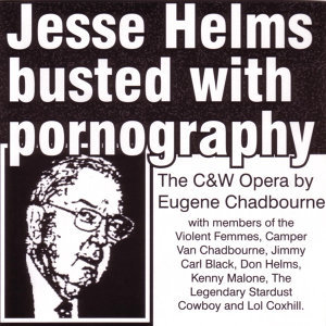 Jesse Helms Busted With Pornography - The C&W Opera By Eugene Chadbourne