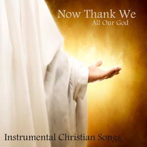 Now Thank We All Our God: Instrumental Christian Songs