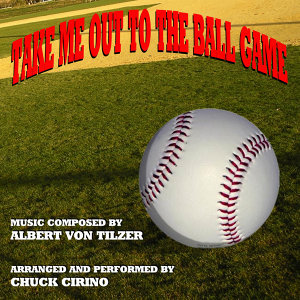 Take Me Out To The Ball Game (Traditional, Albert Von Tilzer)