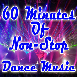 DANCE HITS REMIXED: 60 Minutes of Non-Stop Dance Music