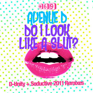 Do I Look Like A Slut? D-Unity + Seductive 2011 Remixes