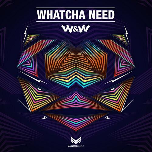 Whatcha Need