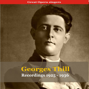 Great Opera Singers / Georges Thill - Recordings 1925-1936