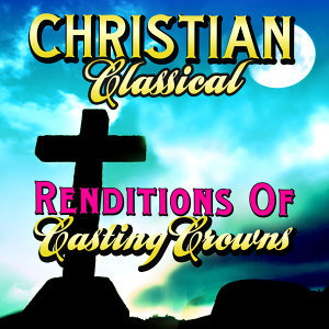 Christian Classical Renditions of Casting Crowns