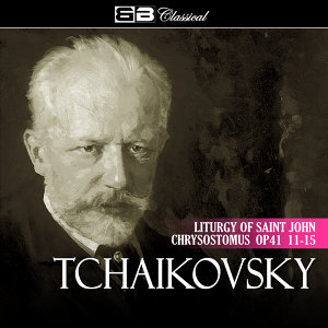Tchaikovsky Liturgy of Saint John Chrysostomus Op 41 11-15