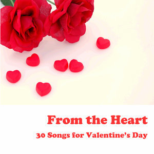 From the Heart: 30 Valentine's Day Songs