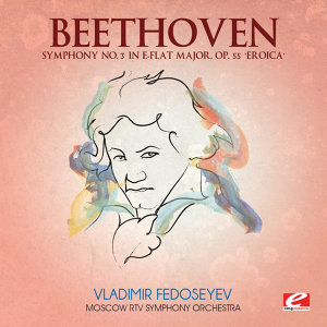 """Beethoven: Symphony No. 3 in E-Flat Major, Op. 55 """"Eroica"""" (Digitally Remastered)"""