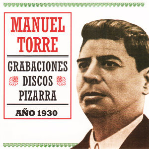 Manuel Torre: Grabaciones Discos Pizarra