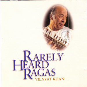 Rarely Heard Ragas - Vilayat Khan
