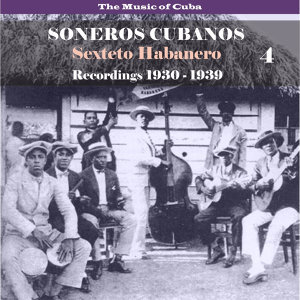 The Music of Cuba / Soneros Cubanos / Recordings 1930 - 1939, Vol. 4
