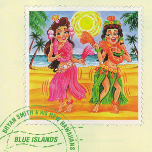 Bryan Smith & His New Hawaiians - Blue Islands