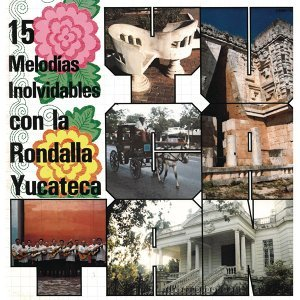 15 Melodías Inolvidables con la Rondalla Yucateca