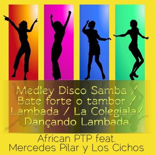 Medley: Disco Samba / Bate Forte o Tambor / Lambada / La Colegiala / Dançando Lambada (feat. Mercedes Pilar y Los Chicos)