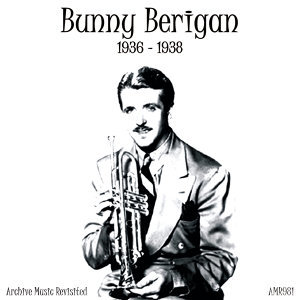 Bunny Berigan and his Orchestra - 1936-8