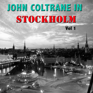 John Coltrane in Stockholm, Vol 1
