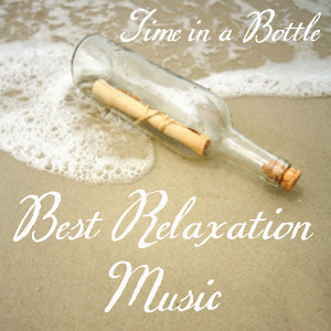 Best Music for Relaxation: Time in a Bottle