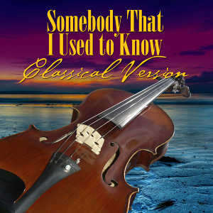 Somebody That I Used to Know (Classical Version)