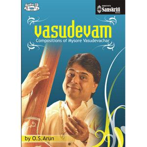 Vasudevam Compositions of Mysore Vasudevachar - O.S.Arun