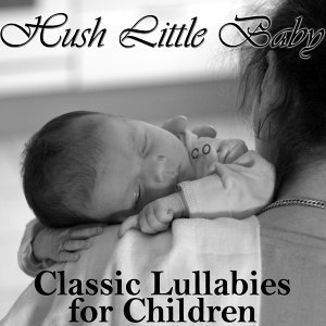 Hush Little Baby: Classic Lullabies for Children