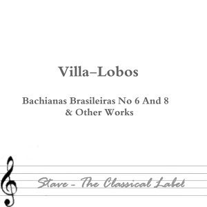 Bachianas Brasileiras No 6 & Other Works