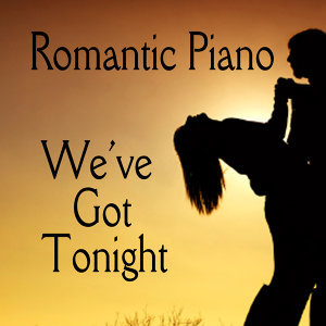 Romantic Piano Songs: We've Got Tonight