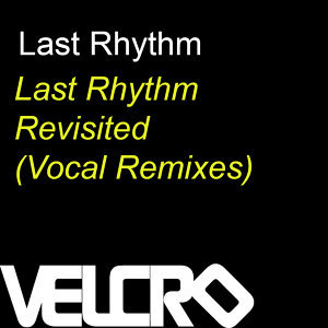 Last Rhythm Revisited (Vocal Remixes)