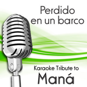 Perdido En Un Barco (Karaoke Tribute To Maná)