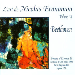 Beethoven : Sonate No. 12, Sonate No. 28, Six Bagatelles - L'Art de Nicolas Economou, volume 6
