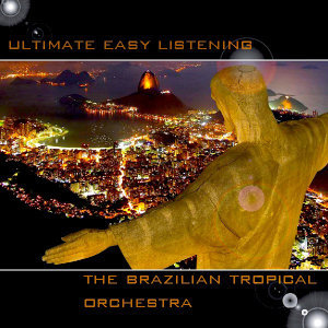 Ultimate Easy Listening-Brasillian Tropical Orchestra-Vol. 1