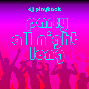 Party All Night Long: 40 Hit Songs