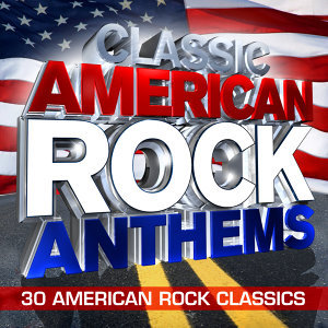 Classic American Rock Anthems - 30 Huge American Rock Classics