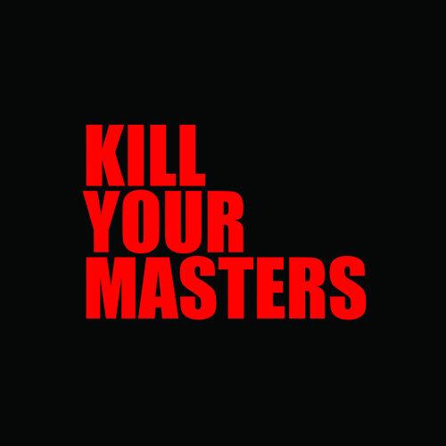 Kill Your Masters
