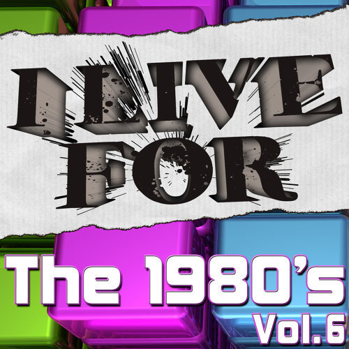 I Live For The 1980's Vol. 6