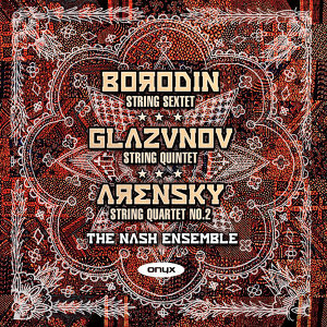 Borodin: String Sextet (unfinished) - Glazunov:: String Quintet Op39 - Arensky: String Quartet No. 2 Op35