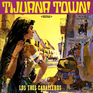 Tijuana Town (Digitally Remastered)