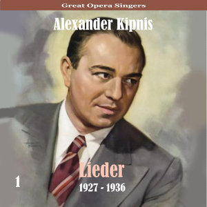 Great Opera Singers / Lieder  / 1927 - 1936, Volume 1