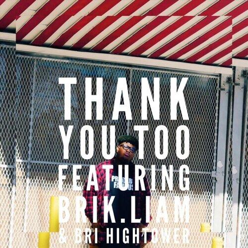 Thank You Too (feat. Brik.Liam & Bri Hightower)