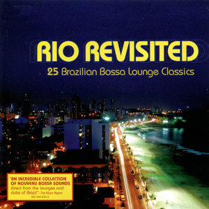 Rio Revisited : 25 Brazilia Bossa Lounge Classics