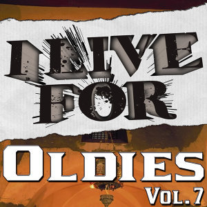 I Live For Oldies Vol. 7