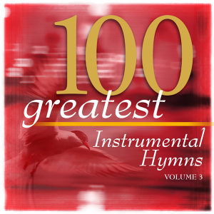 100 Greatest Hymns Volume 3