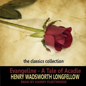 Evangeline - A Tale Of Acadie by Henry Wadsworth Longfellow