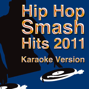Hip Hop Smash Hits 2011 - Karaoke Version