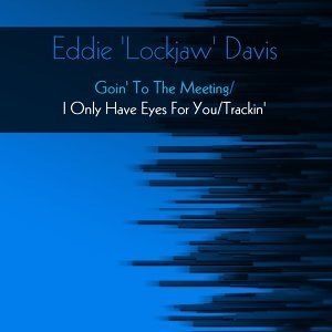 Eddie 'Lockjaw' Davis: Goin' To The Meeting / I Only Have Eyes For You / Trackin'