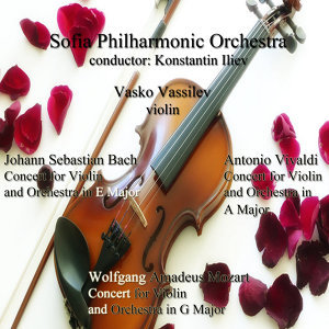 Johann Sebastian Bach - Antonio Vivaldi - Wolfgang Amadeus Mozart: Concerts for Violin and Orchestra