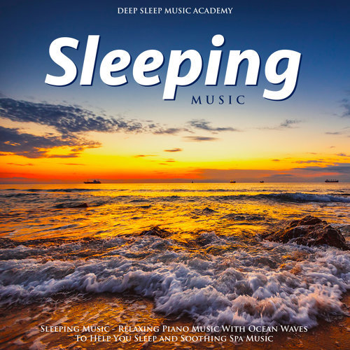 Deep Sleep Music Academy - Sleeping Music - Relaxing Piano Music