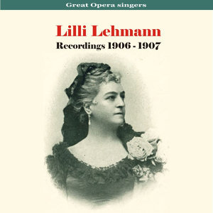 Great Opera Singers - Lilli Lehmann / Recordings 1906 - 1907