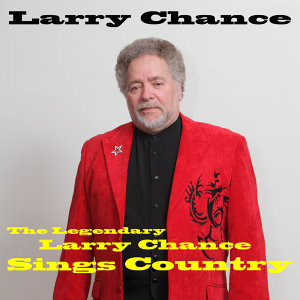 The Legendary Larry Chance Sings Country